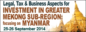 Legal, Tax & Business Aspects for Investment in Greater Mekong Sub-Region: Focusing on Myanmar